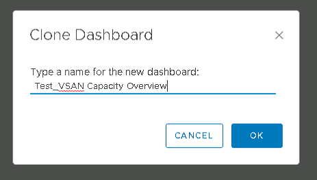 Machine generated alternative text: Clone Dashboard  Type a name for the new dashboard:  Test V SAN Capacity Overviewl  CANCEL  x