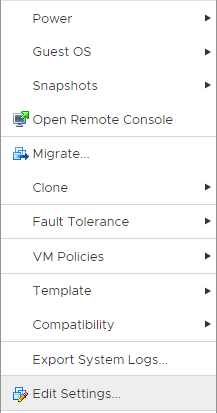Machine generated alternative text: Power  Guest OS  Snapshots  Open Remote Console  Migrate..  Clone  Fault Tolerance  VM Policies  Template  Compatibility  Export System  [3 Edit Settings_.