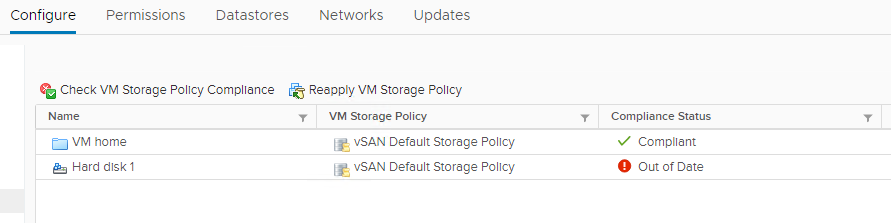 Machine generated alternative text: Configure  permissions  Datastores  Networks  Updates  Check VM Storage Pollcy Compllance Reapply VM Storage Pollcy  Name  VM home  Hard diskl  VM Storage Policy  vSAN Default Storage Pollcy  vSAN Default Storage Pollcy  Compliance Status  v/ Compllant  O Out ofDate