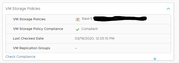 Machine generated alternative text: VM Storage Policies  VM Storage Policies  VM Storage Policy Compliance  Last Checked Date  VM Replication Groups  Check Compliance  Raid-5 Disk Stripe 1 FTT 1 Storage Policy  Compliant  03/19/2020. PM